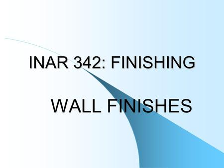 INAR 342: FINISHING WALL FINISHES. Walls are the vertical building elements which divide the spaces from each other. Walls generally have load bearing,