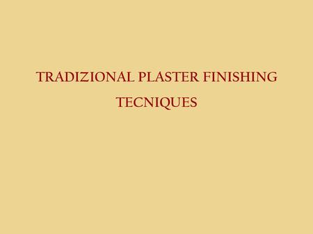 "TRADIZIONAL PLASTER FINISHING TECNIQUES. ""INTONACHINO"" ● The traditional recipe is composed of lime, sand and natural pigments (mineral origin) resistant."