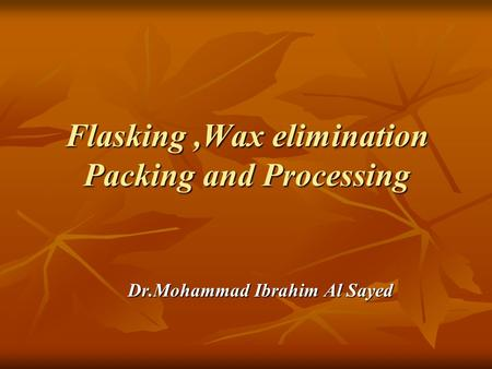 Flasking ,Wax elimination Packing and Processing