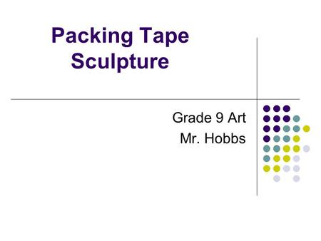 Packing Tape Sculpture Grade 9 Art Mr. Hobbs. Examples of Sculptures: Edgar Degas 1881 sculpture by Edgar Degas of a young dance student. The sculpture.