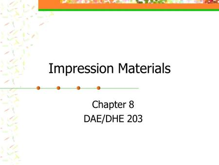 Impression Materials Chapter 8 DAE/DHE 203.