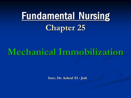 Fundamental Nursing Chapter 25 Mechanical Immobilization