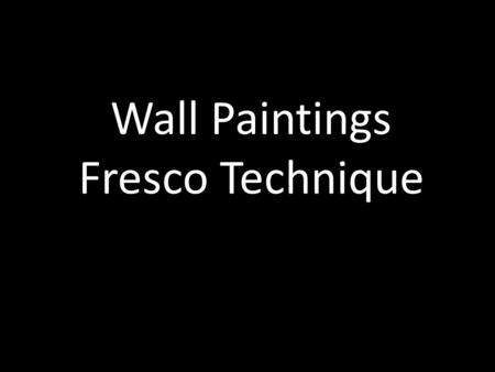 Wall Paintings Fresco Technique. Fresco Technique All of the paintings we will be looking at use the fresco technique. The modern distinction between.