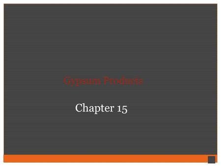 Gypsum Products Chapter 15.
