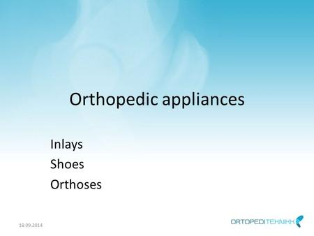 Orthopedic appliances Inlays Shoes Orthoses 18.09.2014.