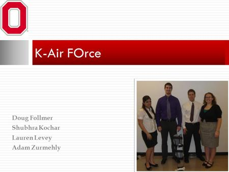 Doug Follmer Shubhra Kochar Lauren Levey Adam Zurmehly K-Air FOrce.