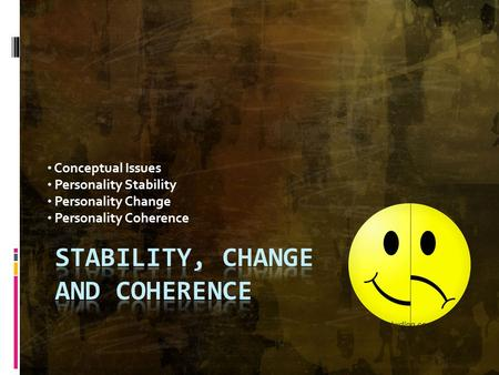 Conceptual Issues Personality Stability Personality Change Personality Coherence.