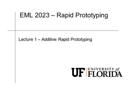 EML 2023 – Rapid Prototyping Lecture 1 – Additive Rapid Prototyping.