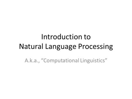 "Introduction to Natural Language Processing A.k.a., ""Computational Linguistics"""
