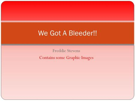 Freddie Stevens Contains some Graphic Images We Got A Bleeder!!