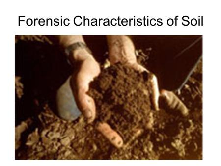 Forensic Characteristics of Soil. Soil: The Forensic Definition Any disintegrated surface material, natural and/or artificial, that lies on or near the.