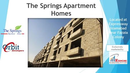The Springs Apartment Homes Located at Expressway Islamabad Near Fazaia Colony Exclusively marketed by.