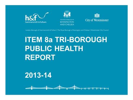 ITEM 8a TRI-BOROUGH PUBLIC HEALTH REPORT 2013-14.