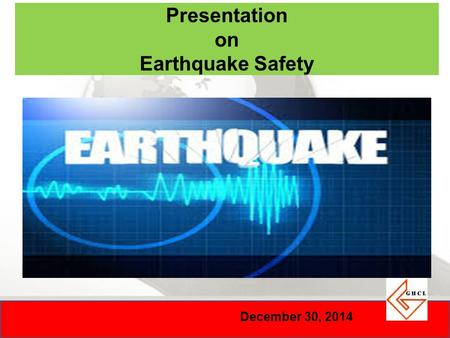 December 30, 2014 Presentation on Earthquake Safety.