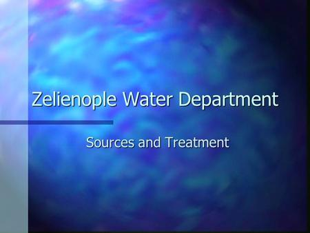 Zelienople Water Department Sources and Treatment.
