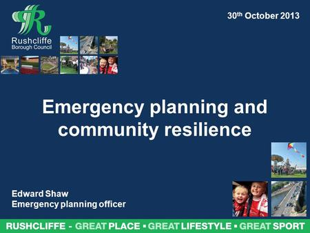 Emergency planning and community resilience Edward Shaw Emergency planning officer 30 th October 2013.