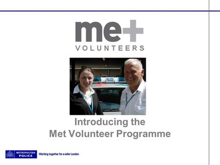 Introducing the Met Volunteer Programme. Aims and objectives Increase understanding about the MVP Overview of MVP volunteers MVP Volunteer activities.
