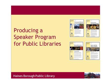 Haines Borough Public Library Producing a Speaker Program for Public Libraries.