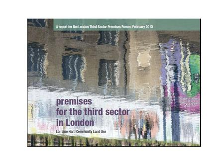 Premises for the Third Sector in London Background Current policy frameworks in each London borough. The support available in each London Borough to groups.