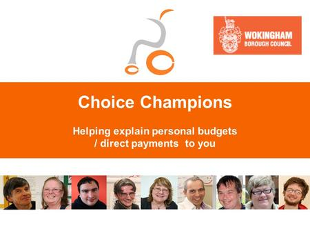 Choice Champions Helping explain personal budgets / direct payments to you.