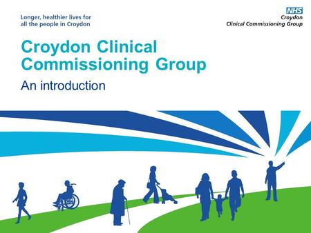 Croydon Clinical Commissioning Group An introduction.