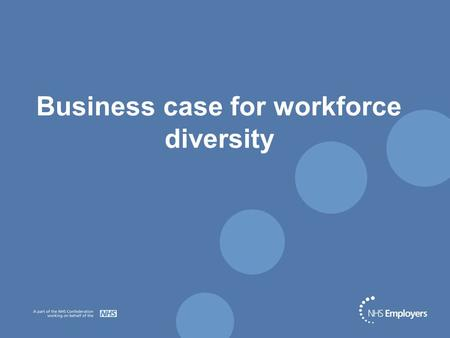 Business case for workforce diversity. Diversity - a business imperative External drivers Internal drivers Areas of change l Diverse clientele l EU directives.