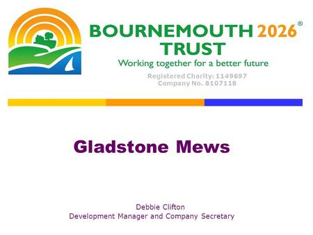 Gladstone Mews Debbie Clifton Development Manager and Company Secretary Registered Charity: 1149697 Company No. 8107118.