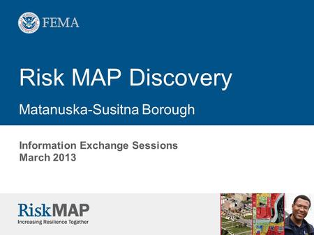 Risk MAP Discovery Matanuska-Susitna Borough Information Exchange Sessions March 2013.