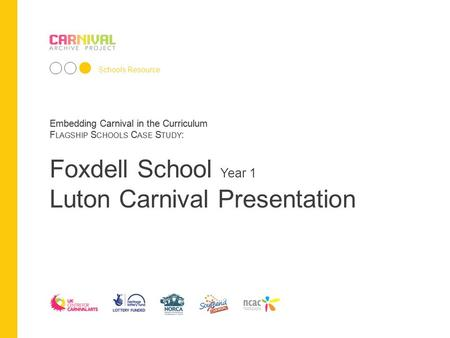 Embedding Carnival in the Curriculum F LAGSHIP S CHOOLS C ASE S TUDY : Schools Resource Embedding Carnival in the Curriculum F LAGSHIP S CHOOLS C ASE S.