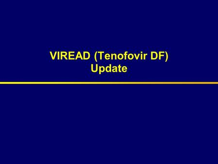VIREAD (Tenofovir DF) Update. Viread Update  Pharmacokinetics  Safety & Tolerability  Efficacy  Virology.