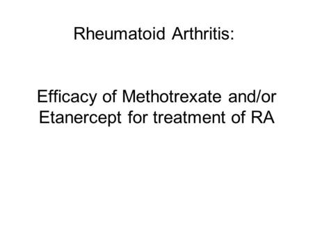 Efficacy of Methotrexate and/or Etanercept for treatment of RA Rheumatoid Arthritis: