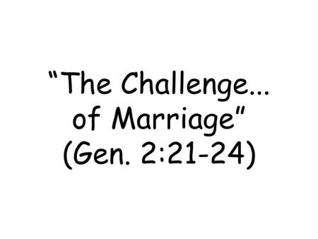 """The Challenge... of Marriage"" (Gen. 2:21-24). The Problem of Marriage."