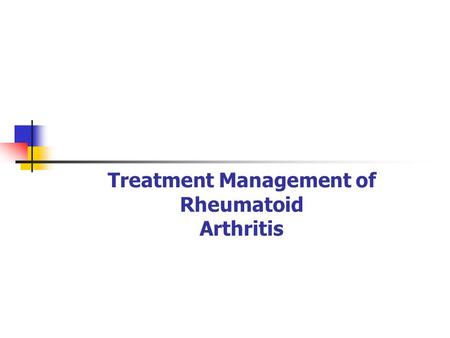 Treatment Management of Rheumatoid Arthritis. Findings and In Depth Analysis.