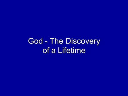 God - The Discovery of a Lifetime. Man is finite, but he is indwelt by a spark of infinity.