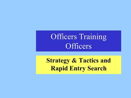 Officers Training Officers Strategy & Tactics and Rapid Entry Search.