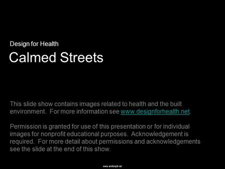 Www.annforsyth.net Calmed Streets Design for Health This slide show contains images related to health and the built environment. For more information see.