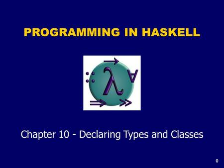 0 PROGRAMMING IN HASKELL Chapter 10 - Declaring Types and Classes.