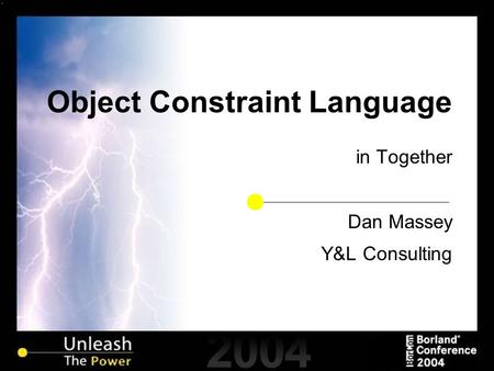 Object Constraint Language in Together Dan Massey Y&L Consulting.
