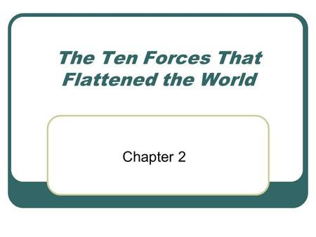 The Ten Forces That Flattened the World Chapter 2.