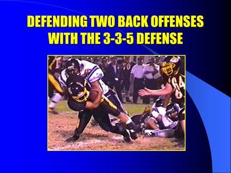DEFENDING TWO BACK OFFENSES WITH THE 3-3-5 DEFENSE.