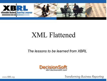 XML Flattened The lessons to be learned from XBRL.