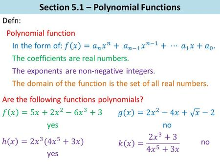 Section 5.1 – Polynomial Functions Defn: Polynomial function The coefficients are real numbers. The exponents are non-negative integers. The domain of.