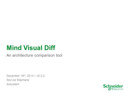1 Mind Visual Diff An architecture comparison tool December 16 th, 2014 – v0.2.2 Seyvoz Stephane Assystem.