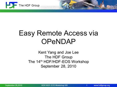 Www.hdfgroup.org The HDF Group HDF/HDF-EOS Workshop XIV1 Easy Remote Access via OPeNDAP Kent Yang and Joe Lee The HDF Group The 14 th HDF/HDF-EOS Workshop.