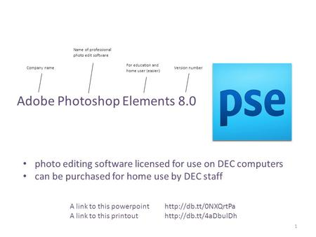 Adobe Photoshop Elements 8.0 1 photo editing software licensed for use on DEC computers can be purchased for home use by DEC staff Company name Name of.