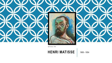 HENRI MATISSE 1869 - 1954 Self Portrait, 1906. HENRI MATISSE Matisse was born in the north of France, at Le Cateau-Cambresis, in 1869. Unlike many great.