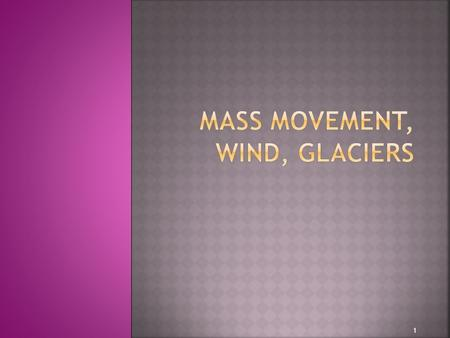 Mass Movement, Wind, Glaciers