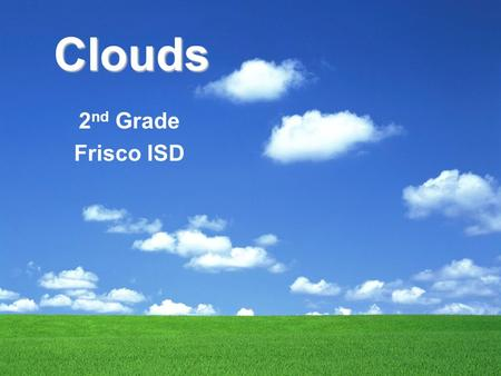 Clouds 2 nd Grade Frisco ISD. Cirrus Cirrus - Latin for curl of hair. High, wispy, icy clouds. Usually very thin.