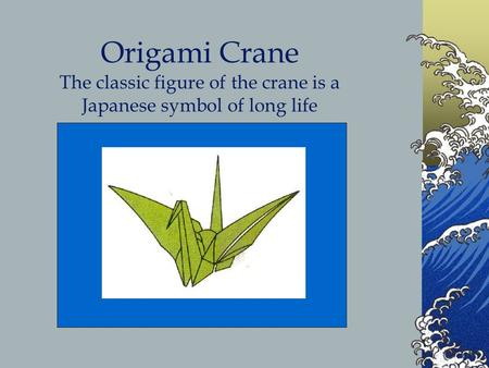 Origami Crane The classic figure of the crane is a Japanese symbol of long life.