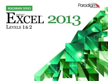 © Paradigm Publishing, Inc. 1. 2 Excel 2013 Level 1 Unit 1Preparing and Formatting a Worksheet Chapter 1Preparing an Excel Workbook.